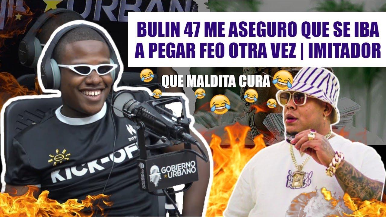 """BULIN 47"" ME ASEGURO QUE SE IBA A PEGAR FEO OTRA VEZ (QUE MALDITA CURA) IMITADOR"