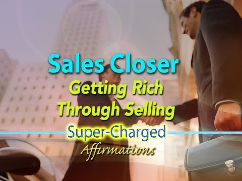 Sales Closer - Get Rich Through Selling - Super-Charged Affirmations