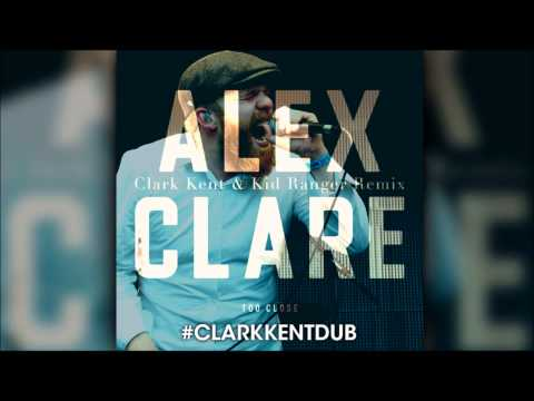 Alex Clare -  Too Close (Clark Kent & Kid Ranger Remix)