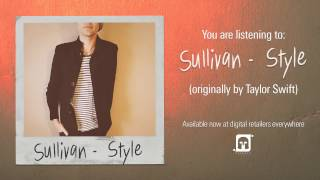 "Sullivan - ""Style"" (Taylor Swift Cover)"