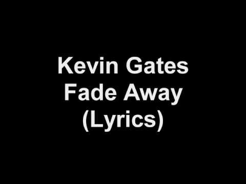 Kevin Gates - Fade Away (Lyrics)
