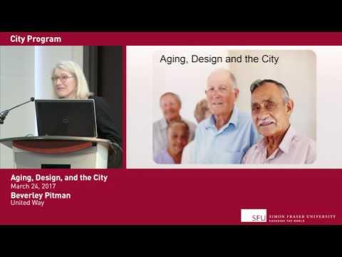 Aging, Design And The City (SFU City Program Lecture)