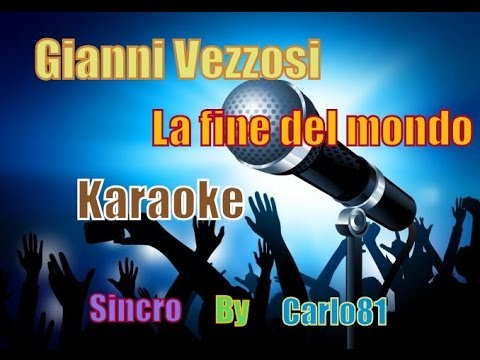 Gianni Vezzosi - La Fine Del Mondo Karaoke