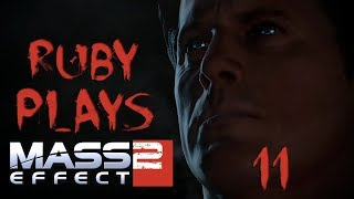 Ruby Plays: Mass Effect 2 Pt.11