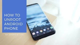 How to unroot any android phone in less than one minute (2 methods)