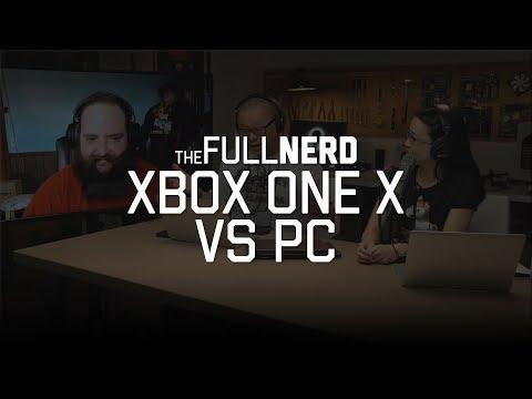 Xbox One X vs PC   The Full Nerd Ep 34 (2 of 4)