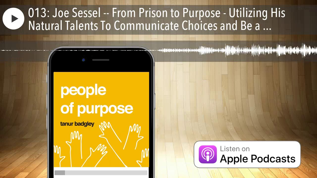 013: Joe Sessel -- From Prison to Purpose - Utilizing His Natural ...