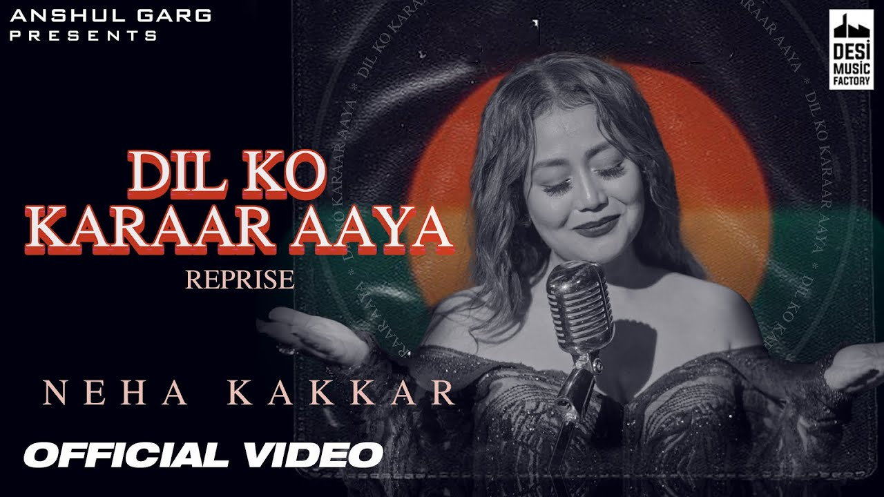 DIL KO KARRAR AAYA Reprise - Neha Kakkar | Rajat Nagpal | Rana | Anshul Garg | Hindi Song 2021