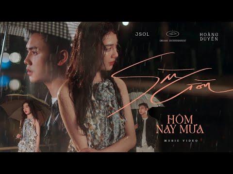 JSOL & HOÀNG DUYÊN - SÀI GÒN HÔM NAY MƯA   Official MV