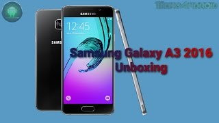 unboxing samsung galaxy a3 2016 by tecnoandroid