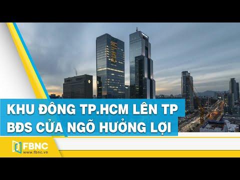 Tin tức bất động sản | Khu Đông TP.HCM lên thành phố, bất động sản cửa ngõ hưởng lợi | FBNC