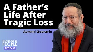 A Father's Life After Tragic Loss - Avremi Gourarie | Meaningful People #43