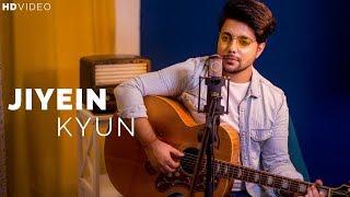 Jiyein Kyun - Acoustic Cover | Siddharth Slathia