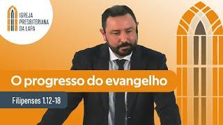 O progresso do evangelho (Filipenses 1.12-18) por Rev. Robert F. Mota