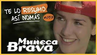Muñeca Brava | Te Lo Resumo Así Nomás#57