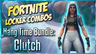 FORTNITE LOCKER COMBOS: CLUTCH | HANG TIME BUNDLE!