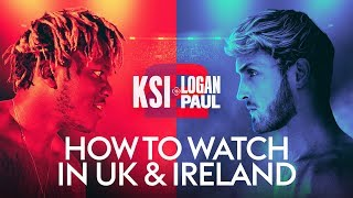 HOW TO WATCH KSI V LOGAN PAUL 2 IN THE UK IRELAND