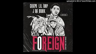 CHXPO - FOREIGN ft. Lil Wop & Jda Mook Prod By Trillogy & 1040