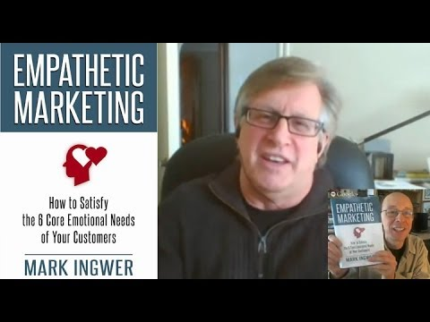 Empathetic Marketing: 6 Core Emotional Customers Needs - Mark Ingwer & Edwin Rutsch