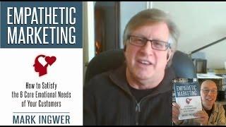 Empathetic Marketing: 6 Core Emotional Customers Needs - Mark Ingwer & Edwin Rutsch