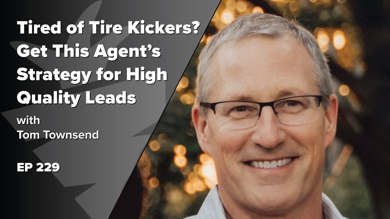 Tired of Tire Kickers? Get This Agent's Step-by-Step Strategy for Consistent, High Quality Leads.