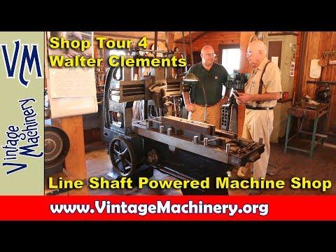 Shop Tour 4: Walter Clements - Line Shaft Machine Shop