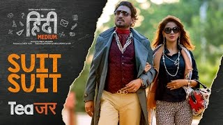 Song Teaser : Suit Suit | Hindi Medium | Irrfan Khan & Saba Qamar | Guru Randhawa | Arjun
