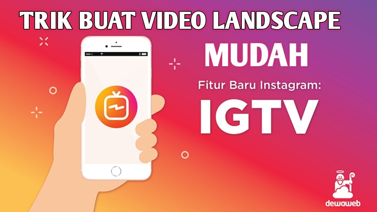 Cara Edit Dan Upload Video Landscape Horizontal Di Igtv Youtube