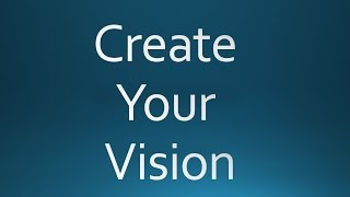 "How To ""Create A Vision"" 