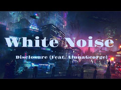 White Noise - Disclosure (Feat. AlunaGeorge) | Lyrics Video