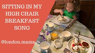 Breakfast song Sitting in my high chair