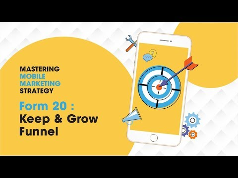 Mastering Mobile Marketing Strategy - How To - Form 20: Keep & Grow Funnel
