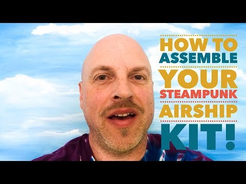 Assembling your Artsmith Craftworks Steampunk Airship Kit