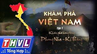 THVL | Ký sự khám phá Việt Nam: Khám phá hang động Phong Nha - Kẻ Bàng | Tập 1