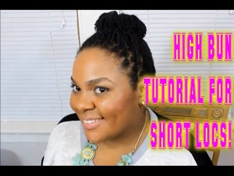 LOC TUTORIAL HIGH BUN FOR SHORT LOCS YouTube