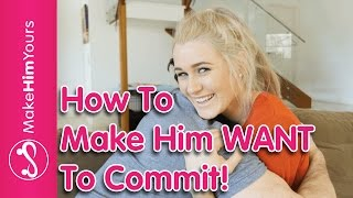 How To Make Him Want To Commit To A Relationship