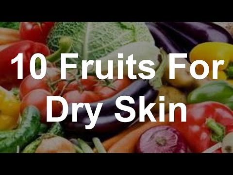 10 Fruits For Dry Skin - Foods That Help Dry Skin