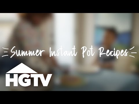 3 Instant Pot Recipes for Summer – Burning Daylight – HGTV
