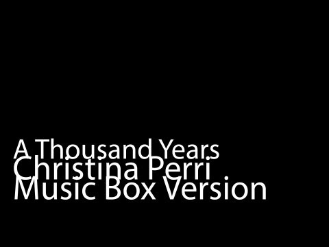 A Thousand Years (Music Box Version) - Christina Perri