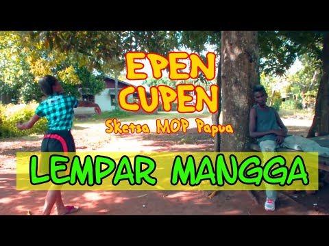 EPEN CUPEN 8 Mop Papua : LEMPAR MANGGA