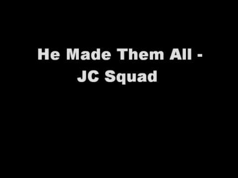 He Made Them All - JC Squad