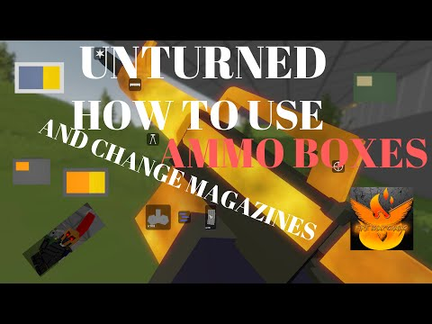 unturned how to use ammo boxes and change clips