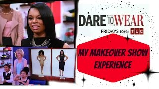 My Makeover show experience: DARE TO WEAR on TLC