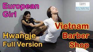 Vietnam Barber Shop EUROPEAN GIRL FULL VERSION v2 - Hwangje Massage (Bangkok, Thailand)
