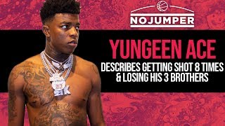 Yungeen Ace describes Getting Shot 8 Times & Losing His 3 Brothers