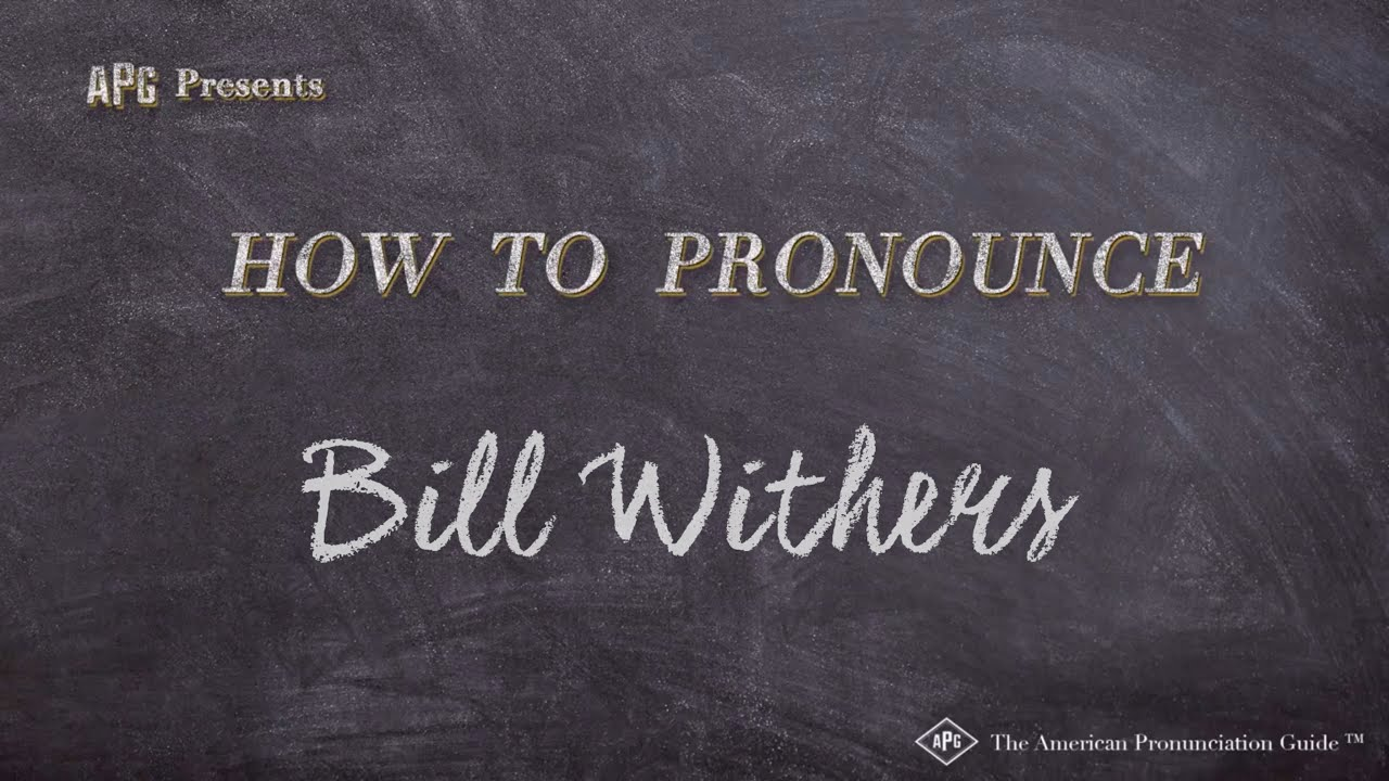 How to Pronounce Bill Withers  Bill Withers Pronunciation