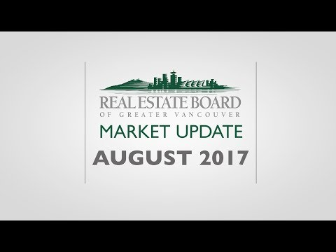 August 2017 Housing Market Update - Real Estate Board of Greater Vancouver