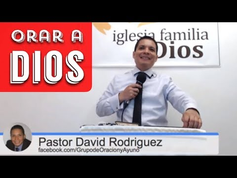 Orar a Dios según la Biblia   Pastor David Rodriguez