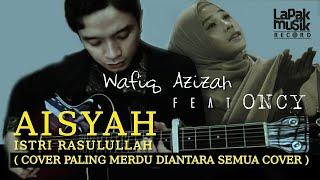 VIRAL AISYAH ISTRI RASULULLAH - WAFIQ AZIZAH feat. ONCY ( COVER )