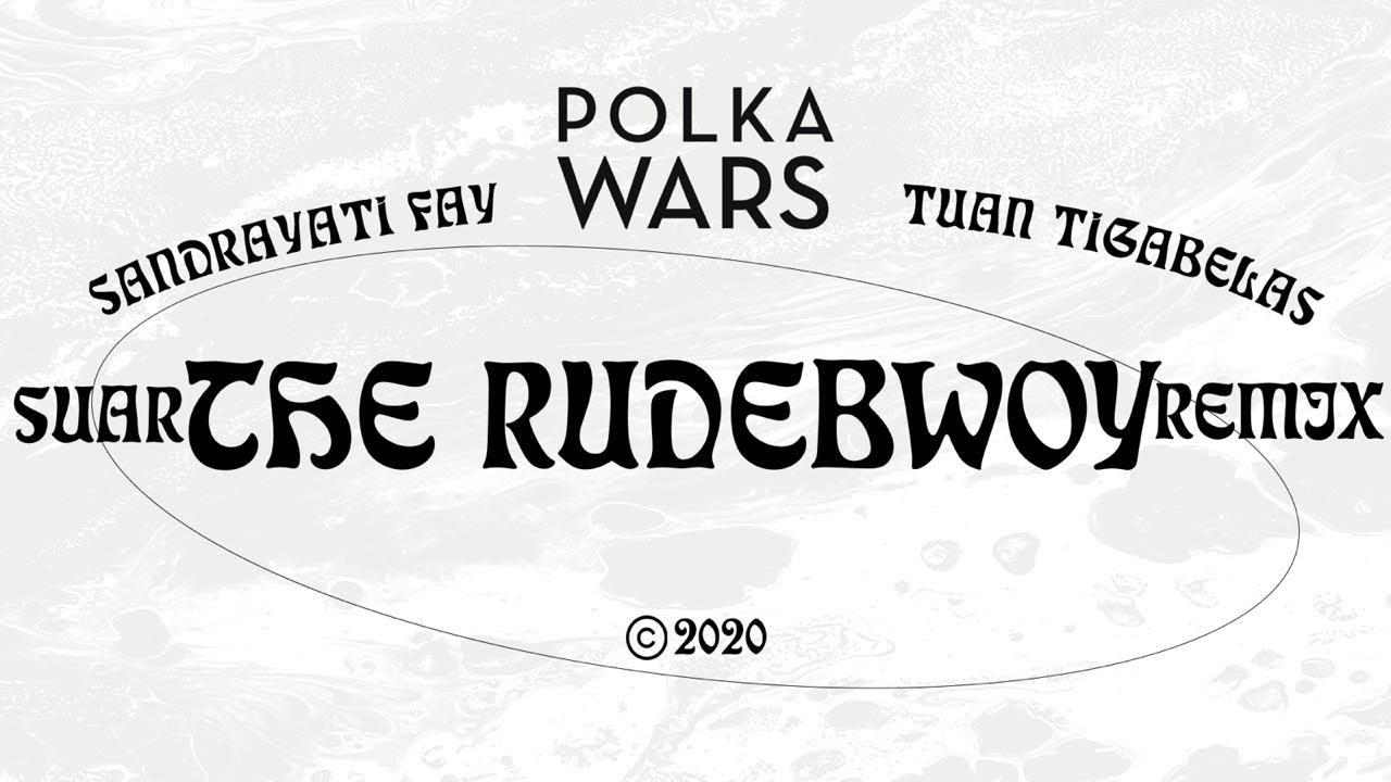 Polka Wars feat. Sandrayati Fay & Tuan Tigabelas - Suar (The Rudebwoy Remix)